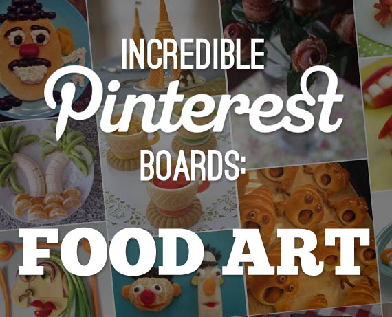 Incredible Pinterest Boards: Food Art