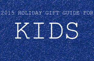 2015 Gift Guide For Kids